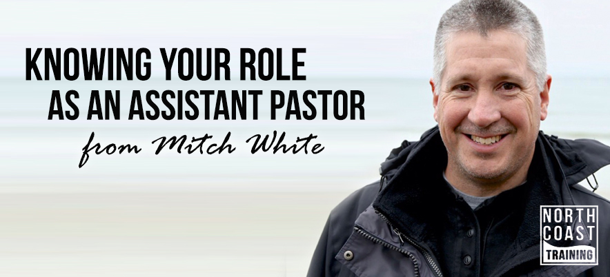 Knowing Your Role as an Assistant Pastor